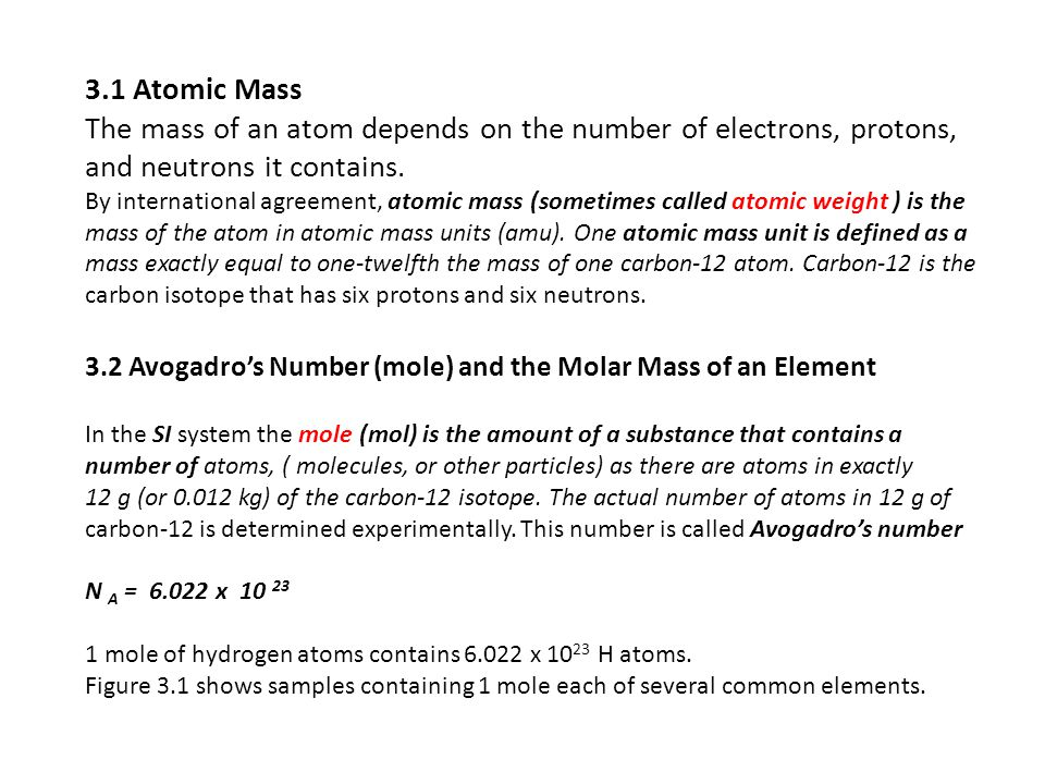 3.1 Atomic Mass The mass of an atom depends on the number of electrons, protons, and neutrons it contains.