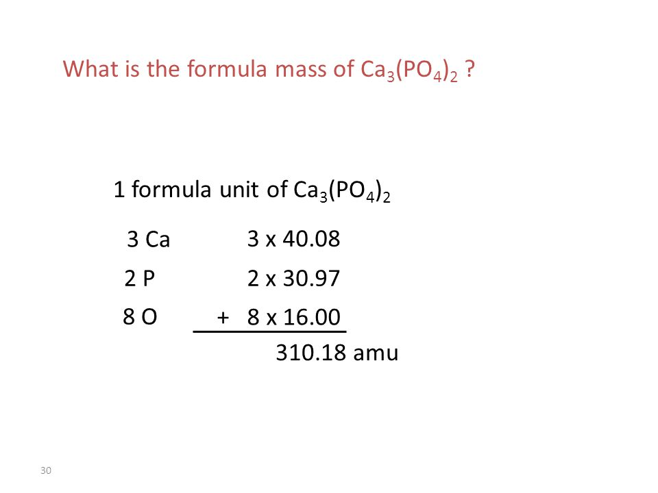 30 What is the formula mass of Ca 3 (PO 4 ) 2 .