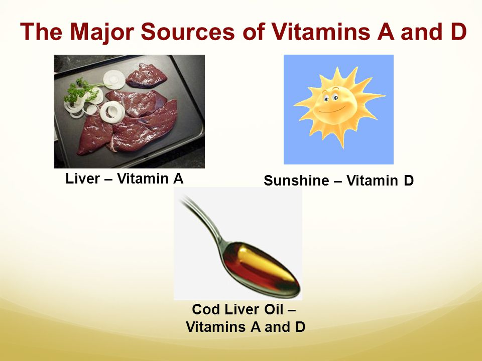 The Major Sources of Vitamins A and D Liver – Vitamin A Sunshine – Vitamin D Cod Liver Oil – Vitamins A and D