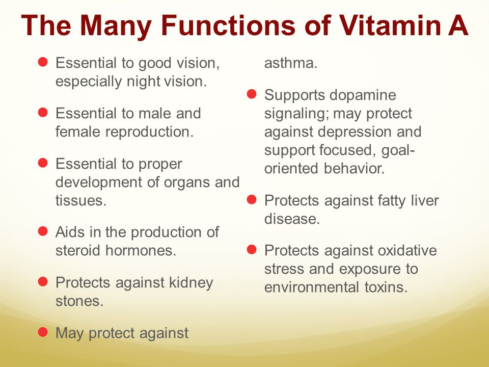 The Many Functions of Vitamin A Essential to good vision, especially night vision. Essential to male and female reproduction. Essential to proper deve