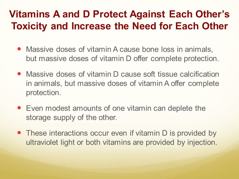 Vitamins A and D Protect Against Each Other's Toxicity and Increase the Need for Each Other Massive doses of vitamin A cause bone loss in animals, but