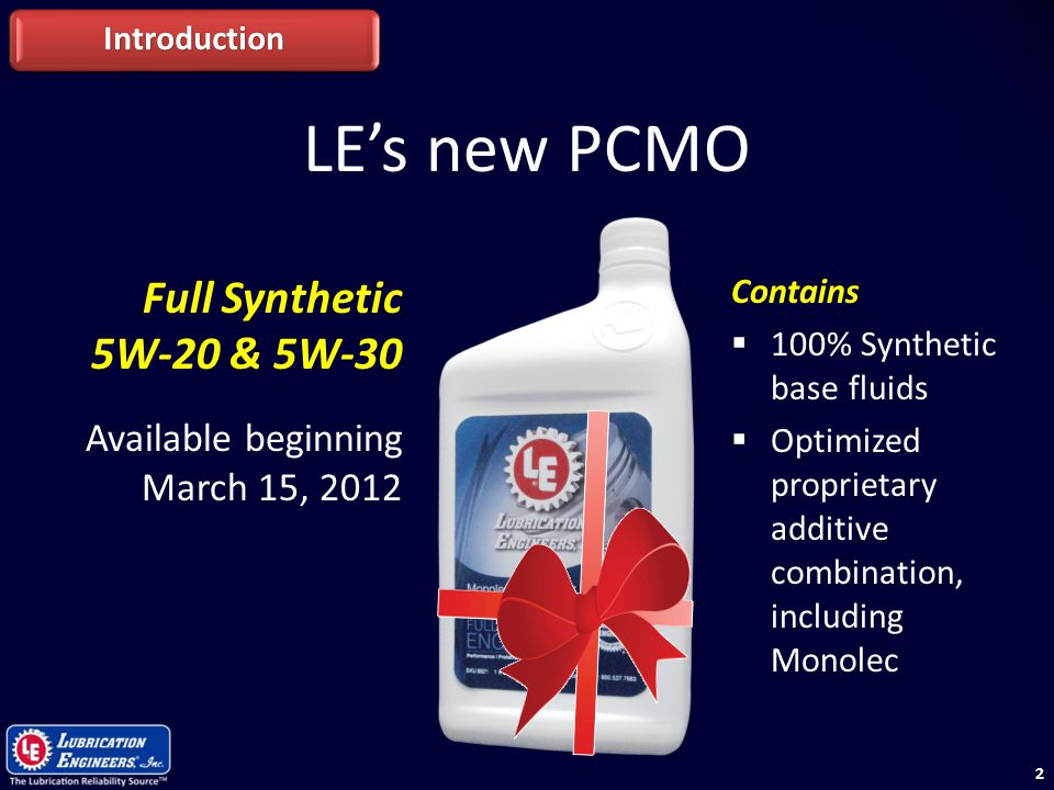 22 LE's new PCMO Introduction Full Synthetic 5W-20 & 5W-30 Available beginning March 15, 2012 Contains  100% Synthetic base fluids  Optimized propri