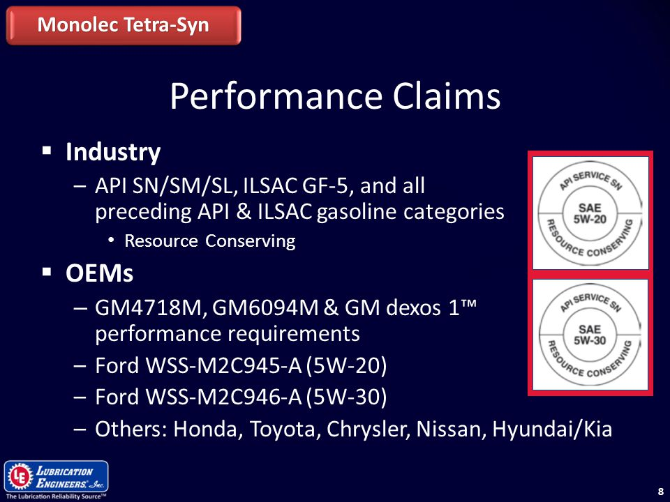 88 Performance Claims  Industry –API SN/SM/SL, ILSAC GF-5, and all preceding API & ILSAC gasoline categories Resource Conserving  OEMs – GM4718M, GM