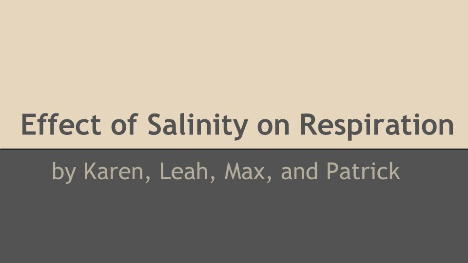 Effect of Salinity on Respiration by Karen, Leah, Max, and Patrick