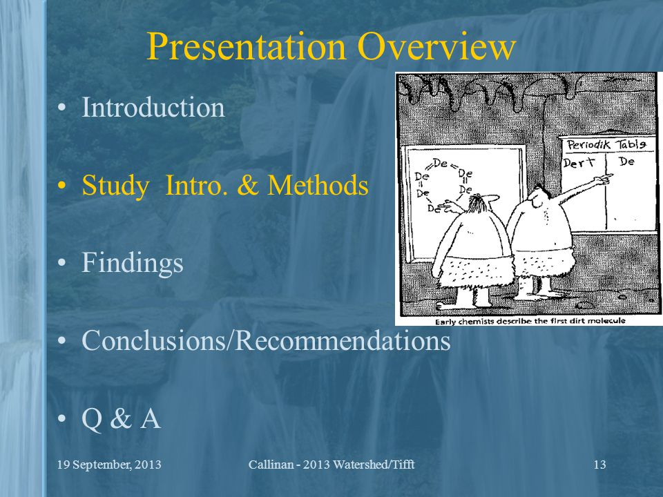 Presentation Overview Introduction Study Intro. & Methods Findings Conclusions/Recommendations Q & A 1319 September, 2013Callinan - 2013 Watershed/Tif