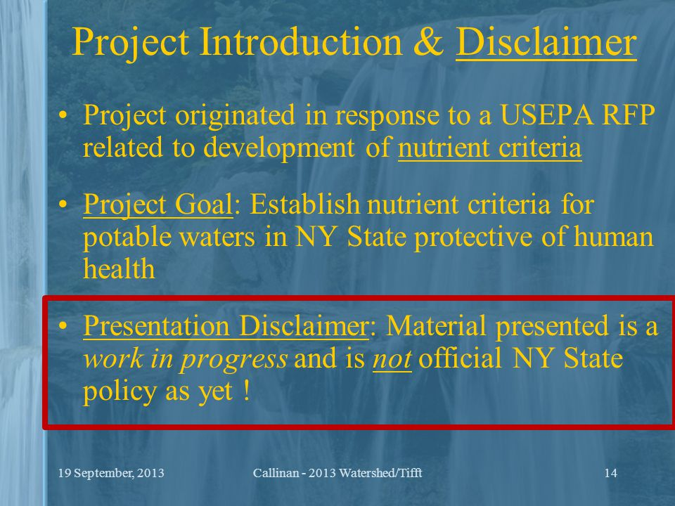 Project Introduction & Disclaimer Project originated in response to a USEPA RFP related to development of nutrient criteria Project Goal: Establish nu
