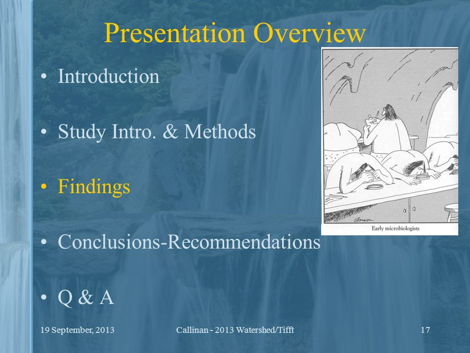 Presentation Overview Introduction Study Intro. & Methods Findings Conclusions-Recommendations Q & A 1719 September, 2013Callinan - 2013 Watershed/Tif