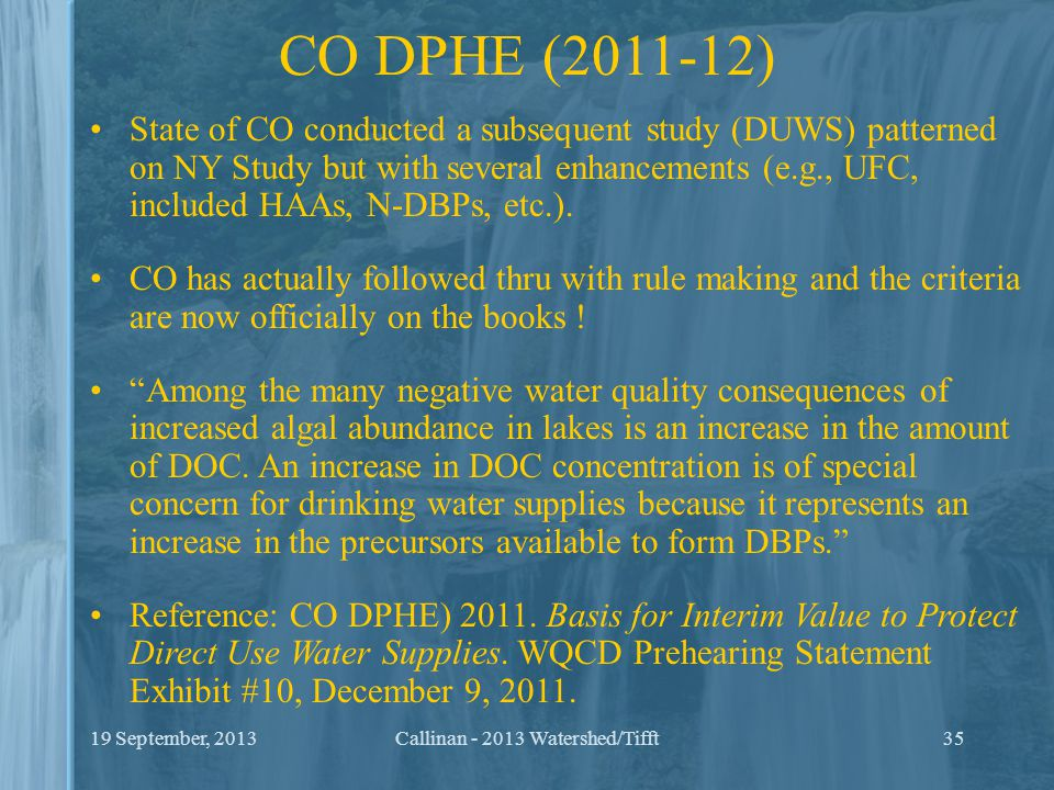 CO DPHE (2011-12) State of CO conducted a subsequent study (DUWS) patterned on NY Study but with several enhancements (e.g., UFC, included HAAs, N-DBP