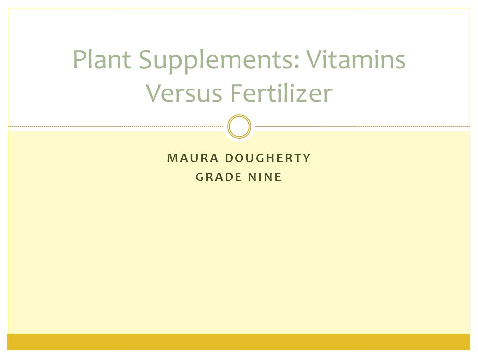MAURA DOUGHERTY GRADE NINE Plant Supplements: Vitamins Versus Fertilizer