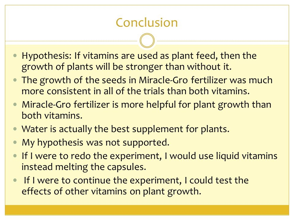 Conclusion Hypothesis: If vitamins are used as plant feed, then the growth of plants will be stronger than without it.