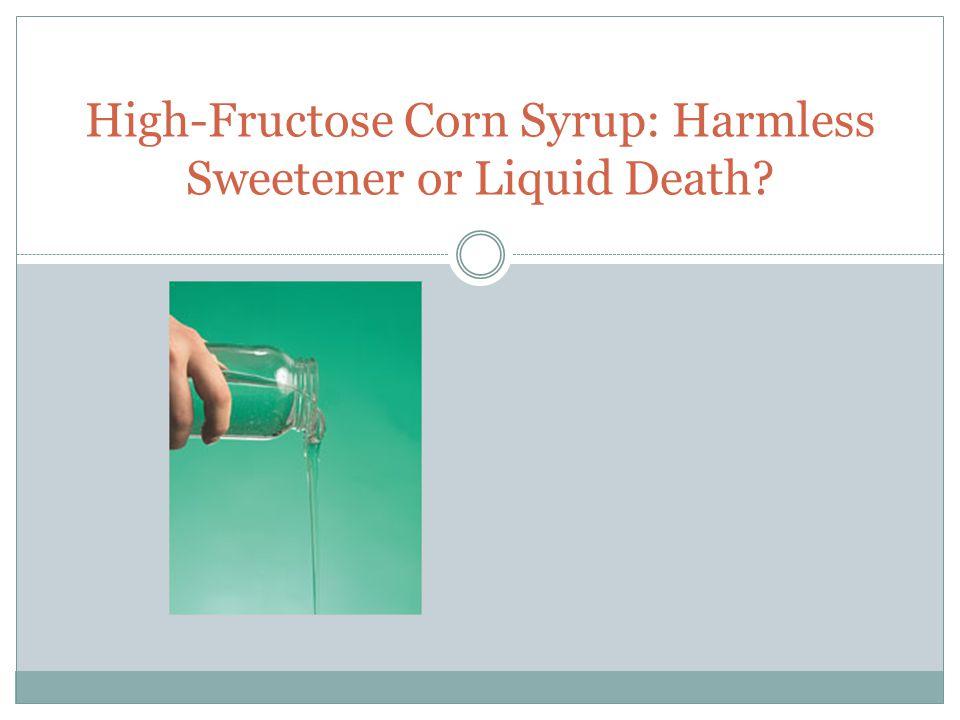 High-Fructose Corn Syrup: Harmless Sweetener or Liquid Death