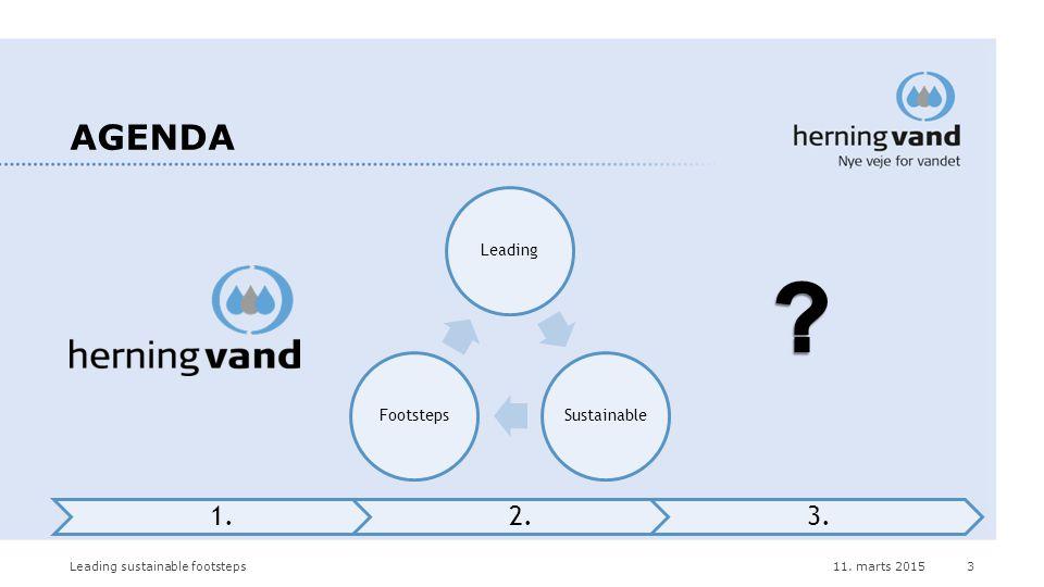 LeadingSustainableFootsteps 11. marts 2015Leading sustainable footsteps3 AGENDA 1.2.3.