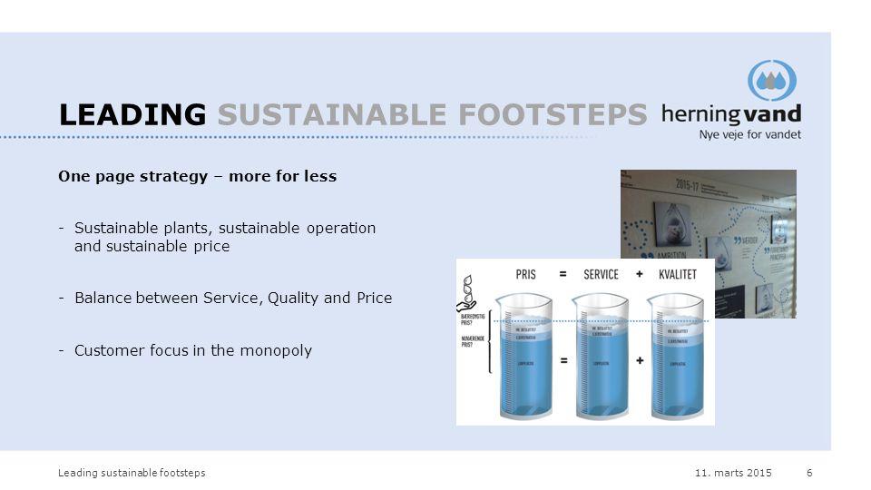 11. marts 2015Leading sustainable footsteps6 LEADING SUSTAINABLE FOOTSTEPS One page strategy – more for less -Sustainable plants, sustainable operatio