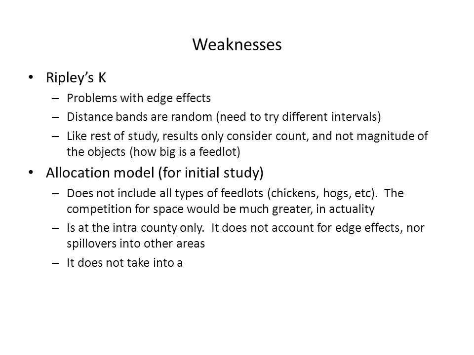 Weaknesses Ripley's K – Problems with edge effects – Distance bands are random (need to try different intervals) – Like rest of study, results only co