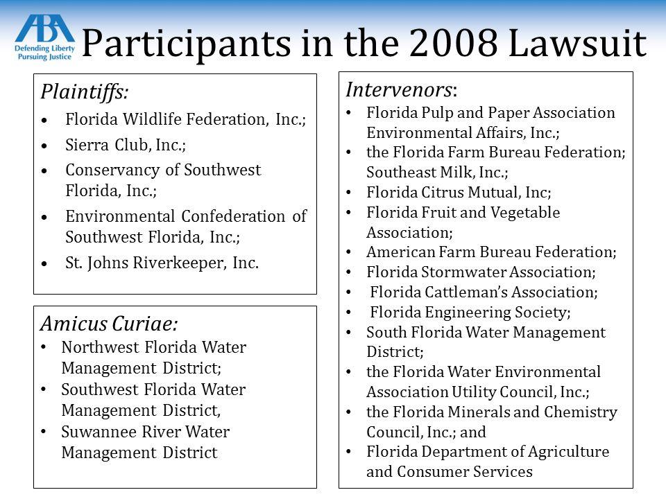 Participants in the 2008 Lawsuit Plaintiffs: Florida Wildlife Federation, Inc.; Sierra Club, Inc.; Conservancy of Southwest Florida, Inc.; Environmental Confederation of Southwest Florida, Inc.; St.