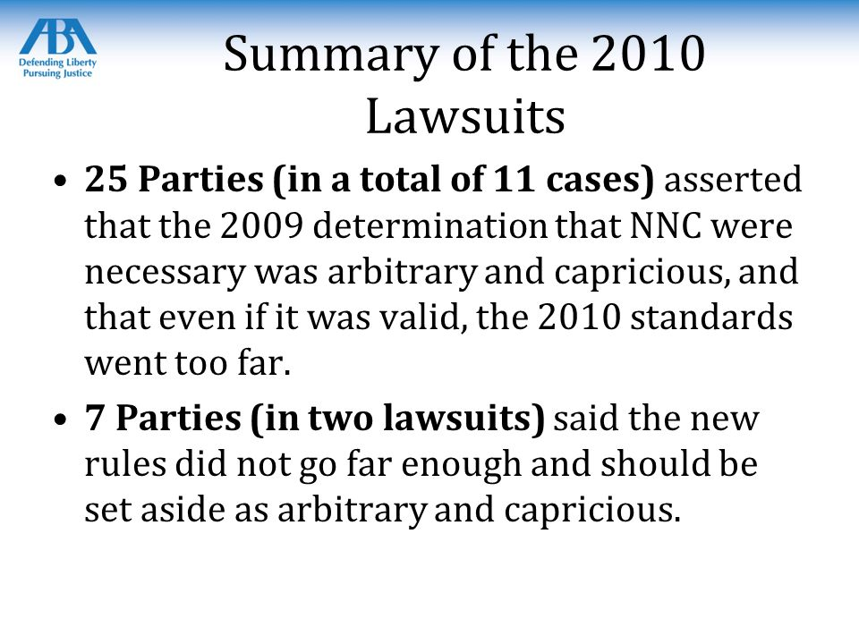 Summary of the 2010 Lawsuits 25 Parties (in a total of 11 cases) asserted that the 2009 determination that NNC were necessary was arbitrary and capricious, and that even if it was valid, the 2010 standards went too far.