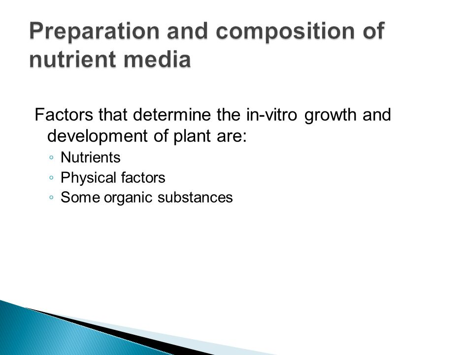Factors that determine the in-vitro growth and development of plant are: ◦ Nutrients ◦ Physical factors ◦ Some organic substances