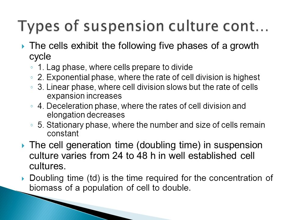  The cells exhibit the following five phases of a growth cycle ◦ 1. Lag phase, where cells prepare to divide ◦ 2. Exponential phase, where the rate o