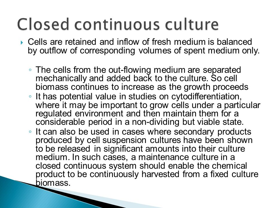  Cells are retained and inflow of fresh medium is balanced by outflow of corresponding volumes of spent medium only. ◦ The cells from the out-flowing