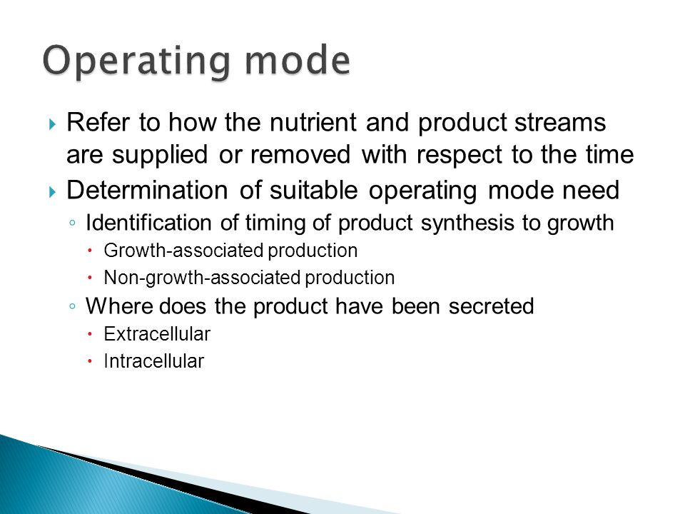  Refer to how the nutrient and product streams are supplied or removed with respect to the time  Determination of suitable operating mode need ◦ Ide