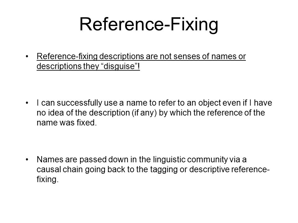 "Reference-Fixing Reference-fixing descriptions are not senses of names or descriptions they ""disguise""! I can successfully use a name to refer to an o"