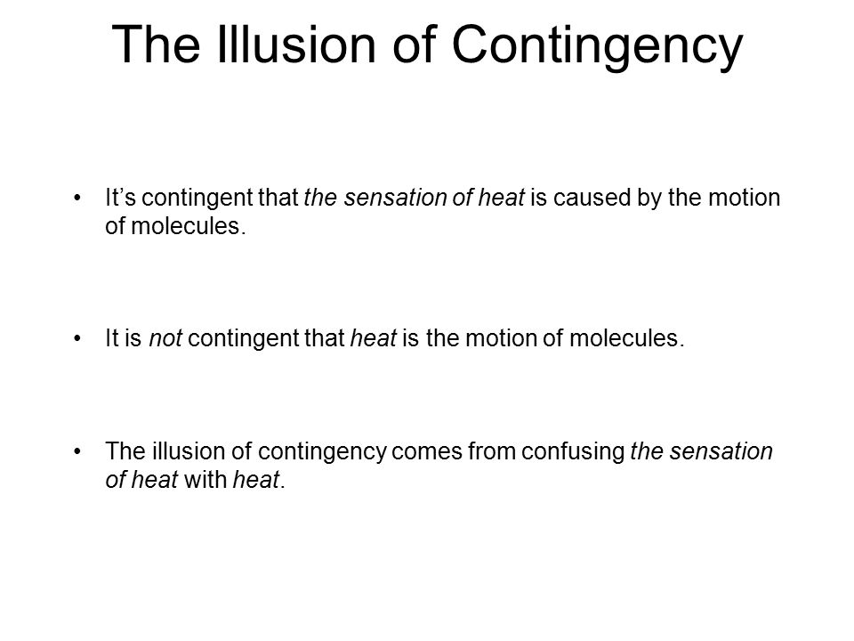 The Illusion of Contingency It's contingent that the sensation of heat is caused by the motion of molecules.