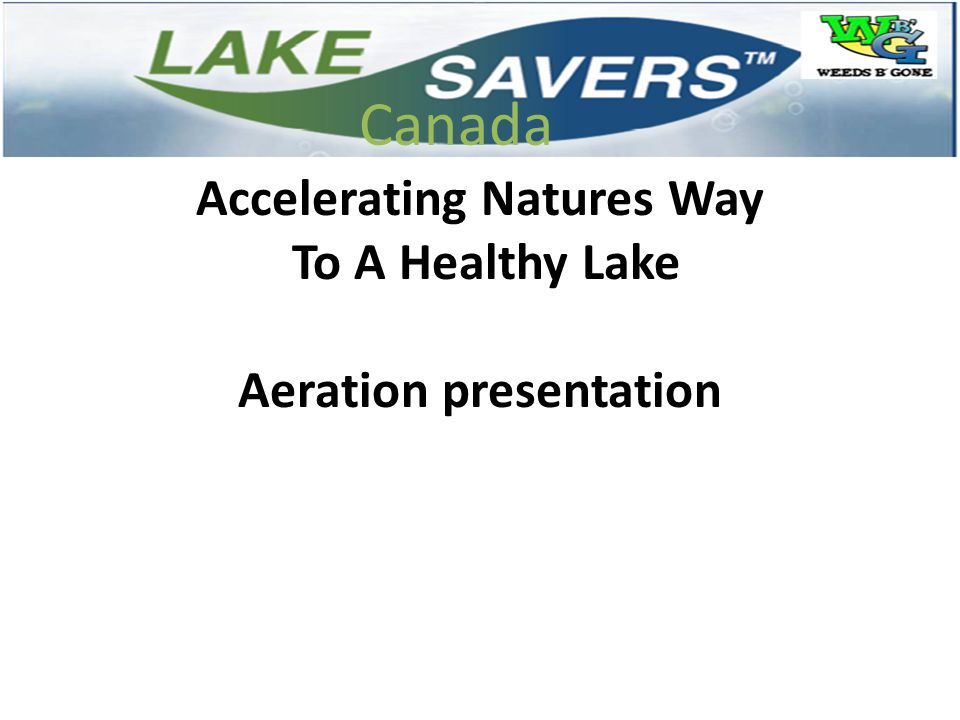 Here is a brief history of our company WeedsBGone and LakeSavers Canada.