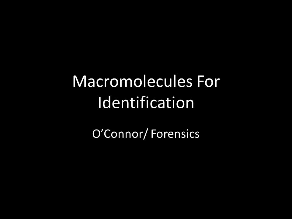Macromolecules For Identification O'Connor/ Forensics