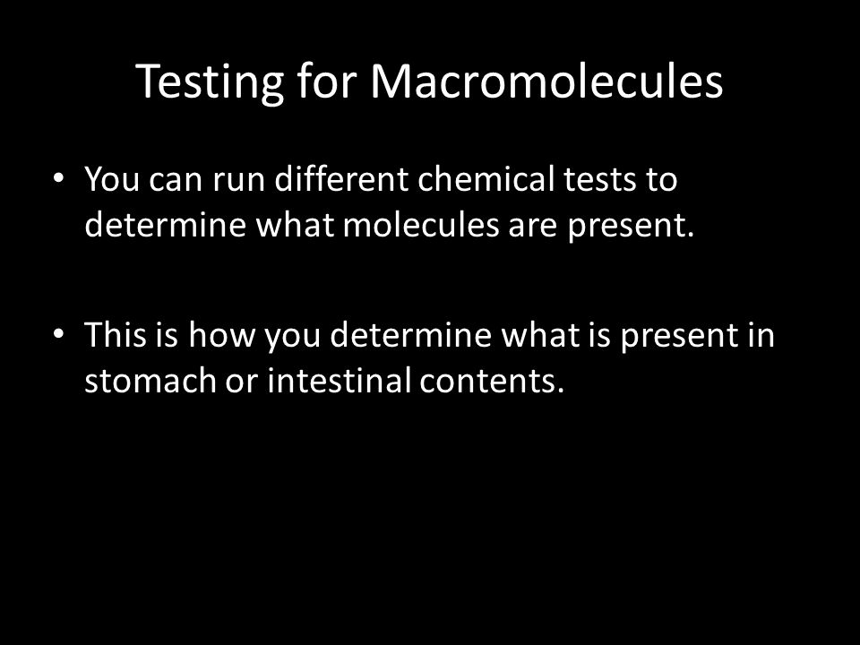 Testing for Macromolecules You can run different chemical tests to determine what molecules are present.