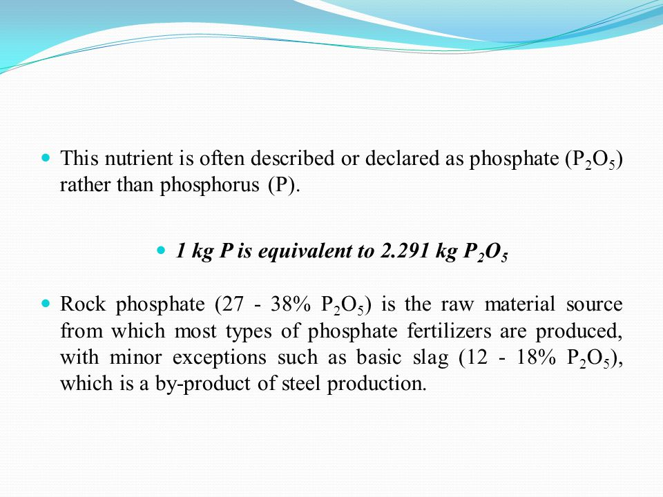 This nutrient is often described or declared as phosphate (P 2 O 5 ) rather than phosphorus (P).