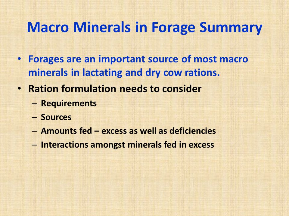 Macro Minerals in Forage Summary Forages are an important source of most macro minerals in lactating and dry cow rations.