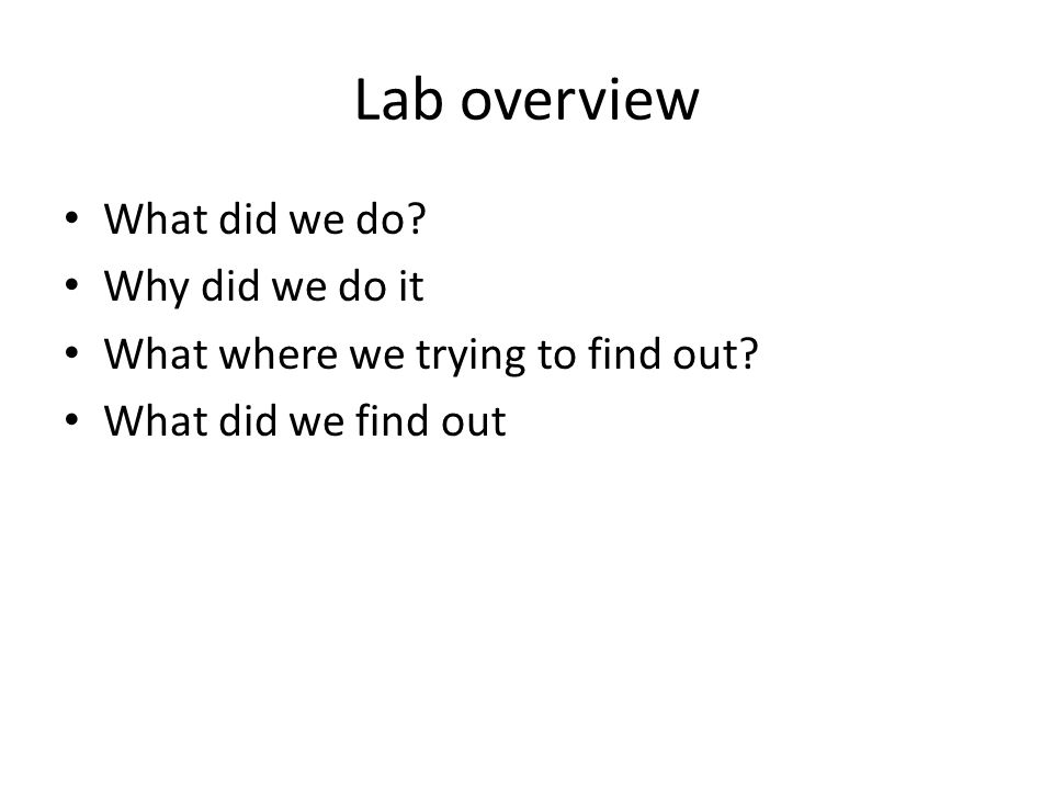 Lab overview What did we do. Why did we do it What where we trying to find out.