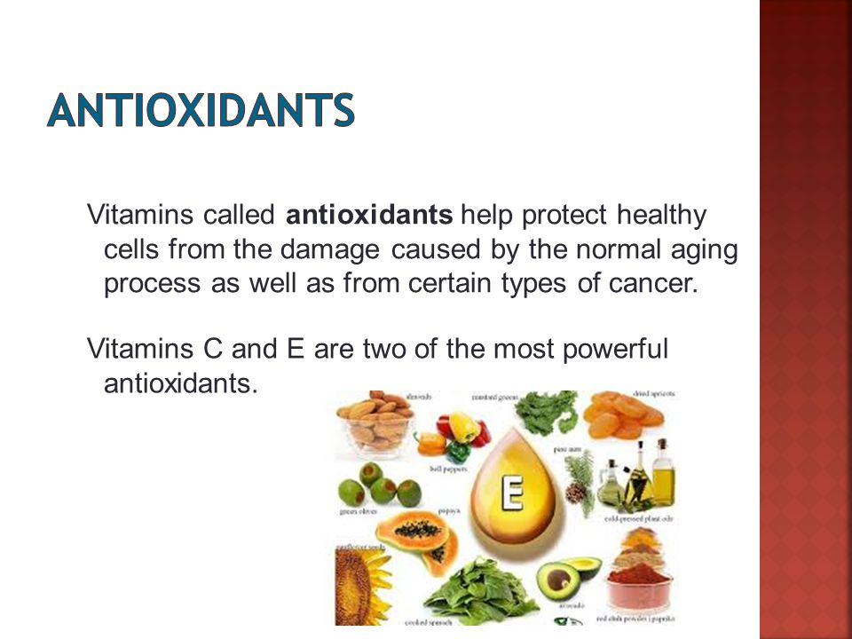 Slide 9 of 27 Vitamins called antioxidants help protect healthy cells from the damage caused by the normal aging process as well as from certain types of cancer.