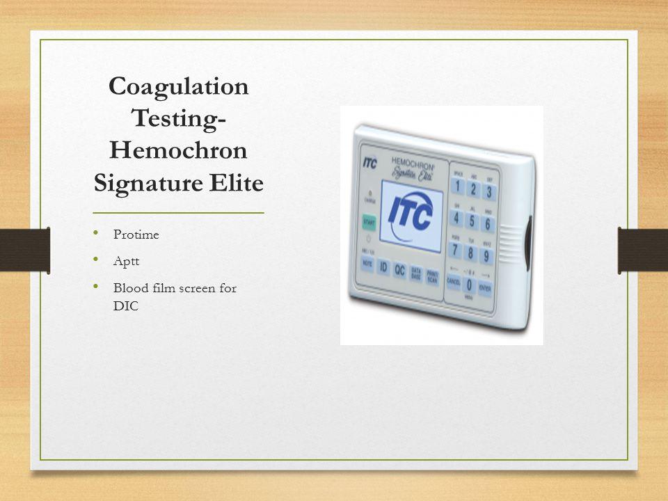 Coagulation Testing- Hemochron Signature Elite Protime Aptt Blood film screen for DIC