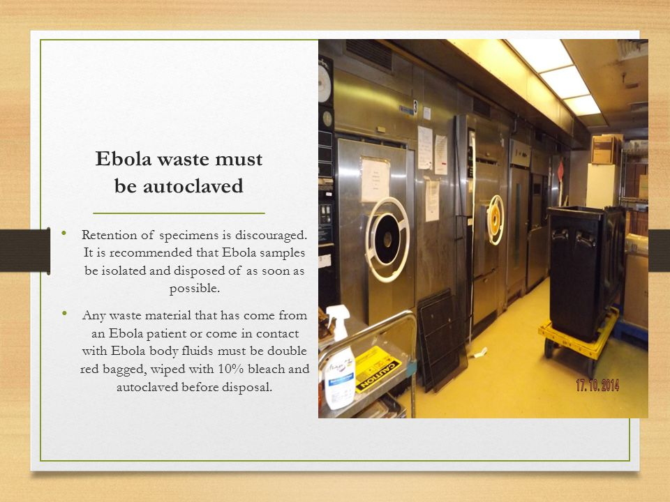 Ebola waste must be autoclaved Retention of specimens is discouraged.