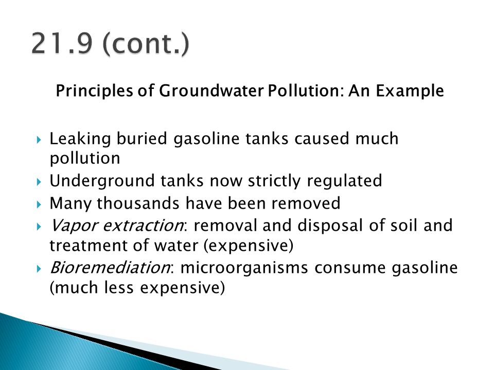 Principles of Groundwater Pollution: An Example  Leaking buried gasoline tanks caused much pollution  Underground tanks now strictly regulated  Man