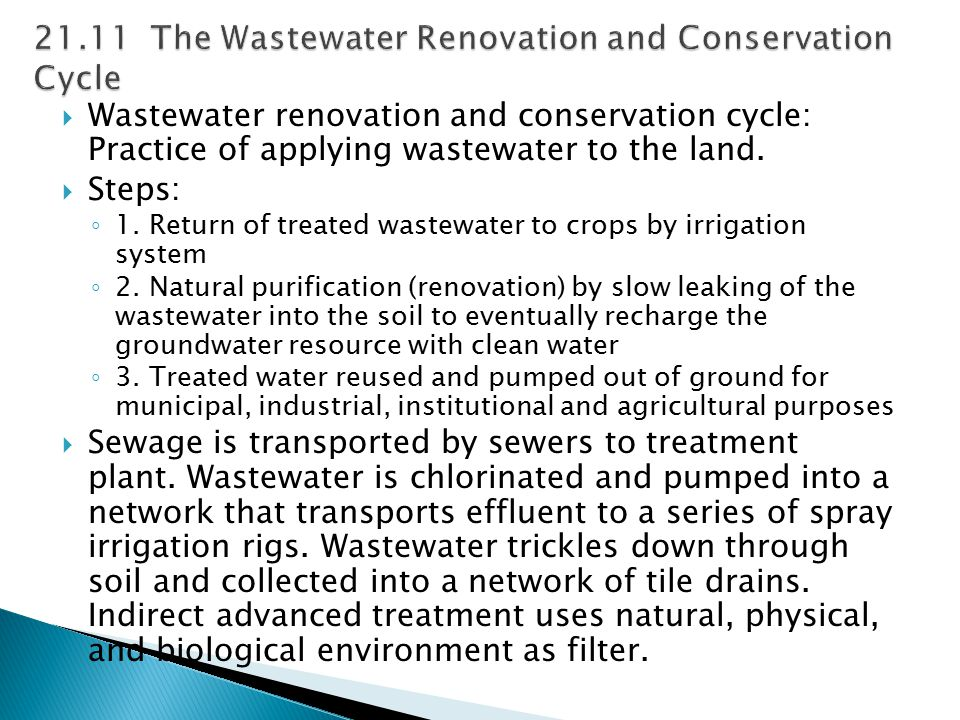  Wastewater renovation and conservation cycle: Practice of applying wastewater to the land.  Steps: ◦ 1. Return of treated wastewater to crops by ir