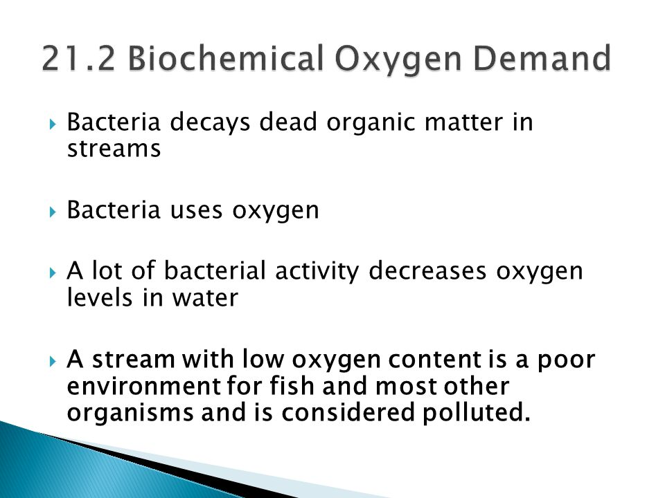  The amount of oxygen required for biochemical decomposition processes is called the biochemical oxygen demand (BOD).