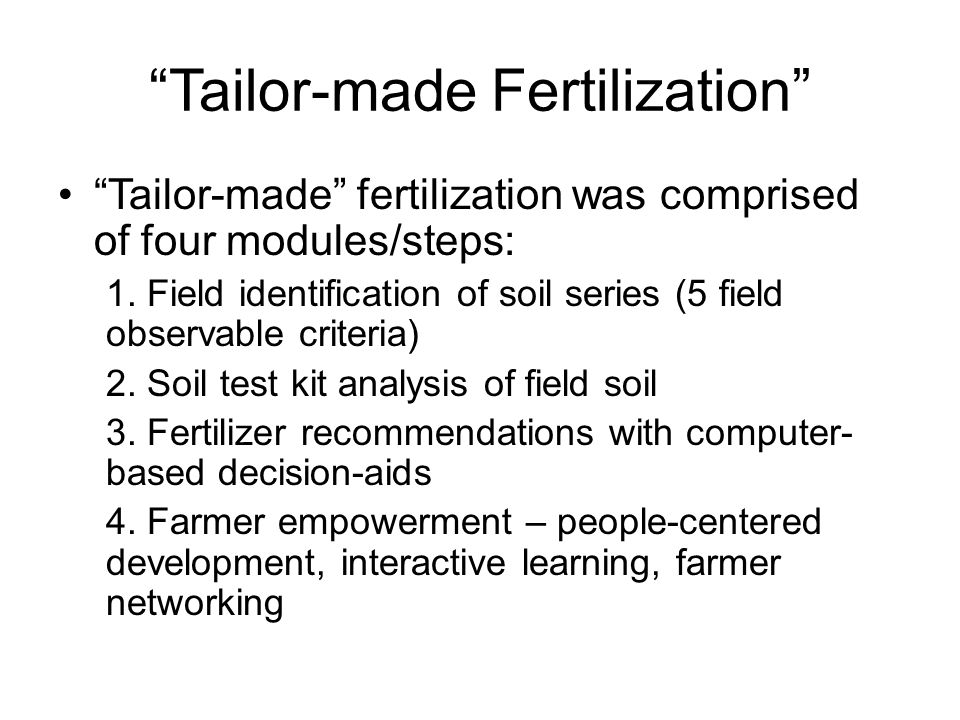 """""""Tailor-made Fertilization"""" """"Tailor-made"""" fertilization was comprised of four modules/steps: 1. Field identification of soil series (5 field observabl"""