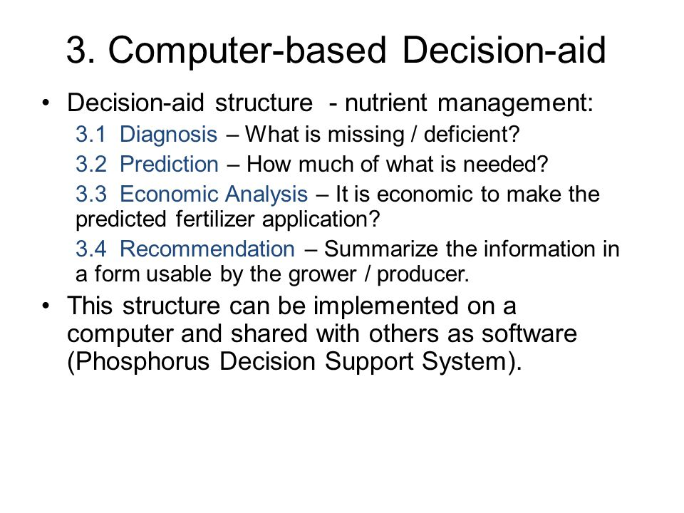 3. Computer-based Decision-aid Decision-aid structure - nutrient management: 3.1 Diagnosis – What is missing / deficient? 3.2 Prediction – How much of