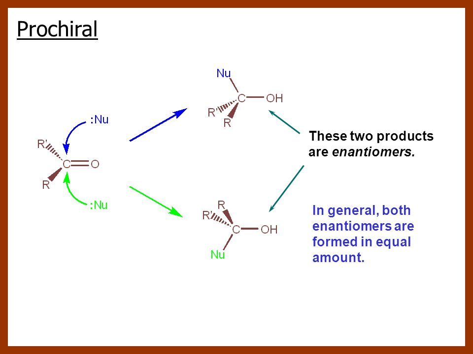 These two products are enantiomers. In general, both enantiomers are formed in equal amount. Prochiral