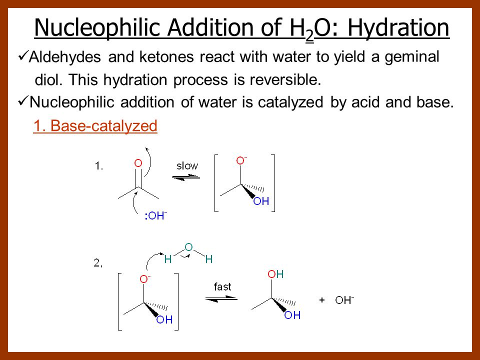 Nucleophilic Addition of H 2 O: Hydration Aldehydes and ketones react with water to yield a geminal diol.