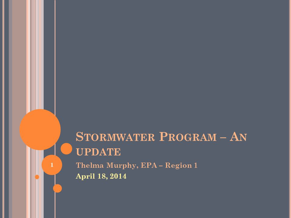 S TORMWATER P ROGRAM – A N UPDATE Thelma Murphy, EPA – Region 1 April 18, 2014 1