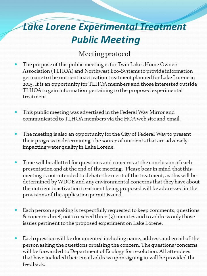Lake Lorene Experimental Treatment Public Meeting The purpose of this public meeting is for Twin Lakes Home Owners Association (TLHOA) and Northwest Eco-Systems to provide information germane to the nutrient inactivation treatment planned for Lake Lorene in 2015.