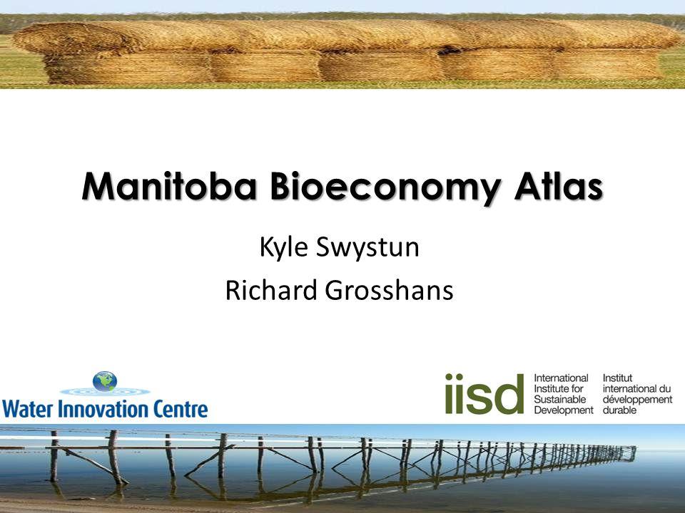 Manitoba Bioeconomy Atlas Kyle Swystun Richard Grosshans