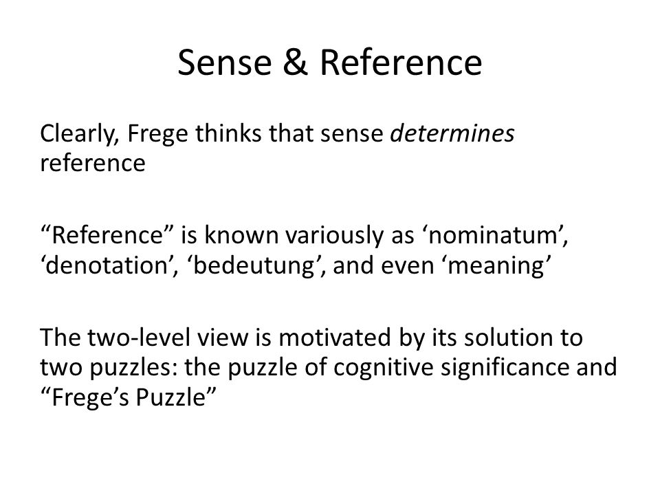 """Sense & Reference Clearly, Frege thinks that sense determines reference """"Reference"""" is known variously as 'nominatum', 'denotation', 'bedeutung', and"""