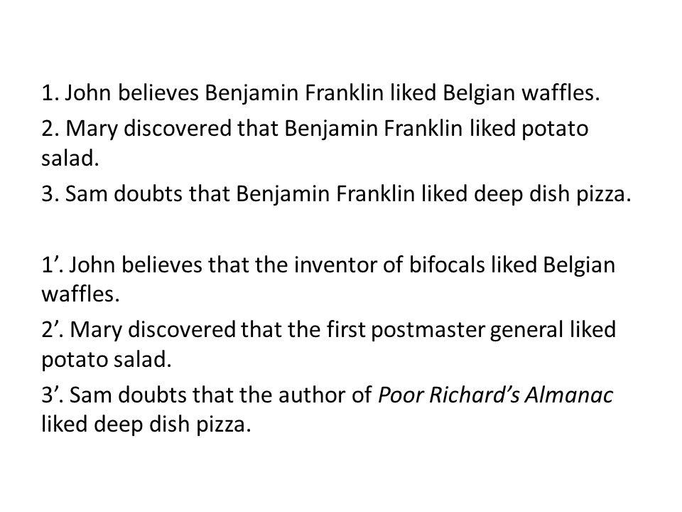 1. John believes Benjamin Franklin liked Belgian waffles.