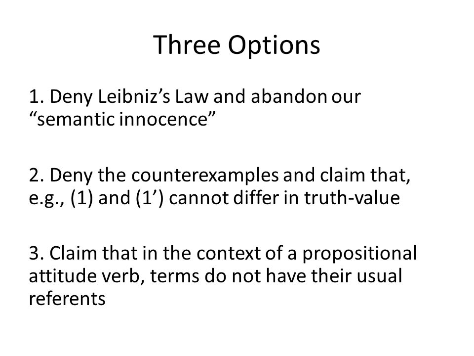 """Three Options 1. Deny Leibniz's Law and abandon our """"semantic innocence"""" 2. Deny the counterexamples and claim that, e.g., (1) and (1') cannot differ"""