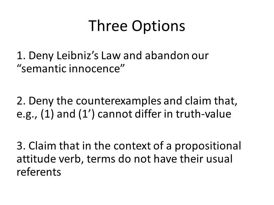 Three Options 1. Deny Leibniz's Law and abandon our semantic innocence 2.