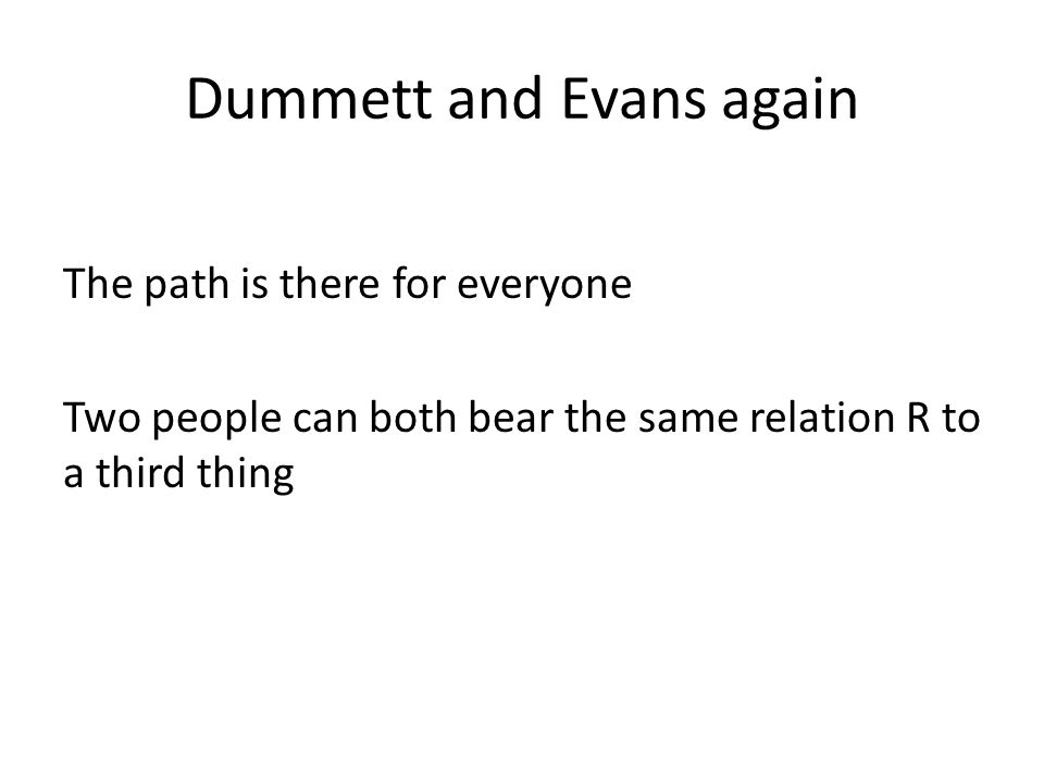 Dummett and Evans again The path is there for everyone Two people can both bear the same relation R to a third thing